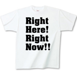 Right Here Right Now (ライトヒアライトナウ) グッズ・Tシャツ